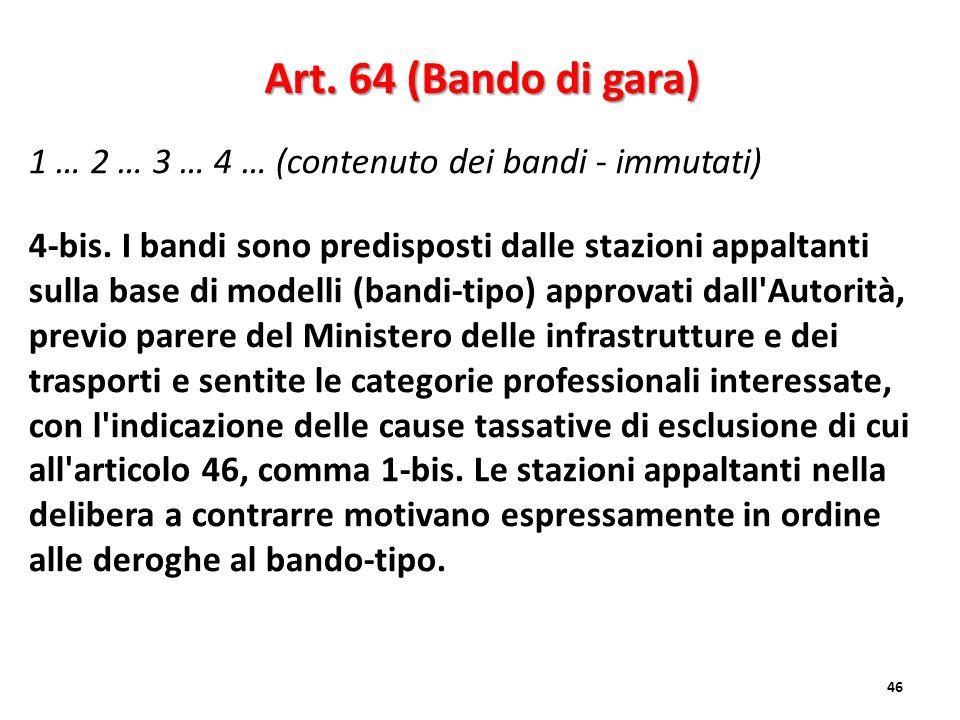 1 … 2 … 3 … 4 … (contenuto dei bandi - immutati) 4-bis. I bandi sono predisposti dalle stazioni appaltanti sulla base di modelli (bandi-tipo) approvat