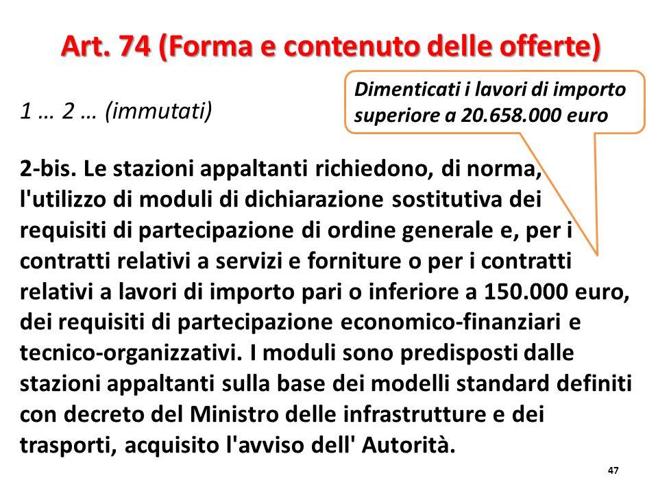 1 … 2 … (immutati) 2-bis. Le stazioni appaltanti richiedono, di norma, l'utilizzo di moduli di dichiarazione sostitutiva dei requisiti di partecipazio