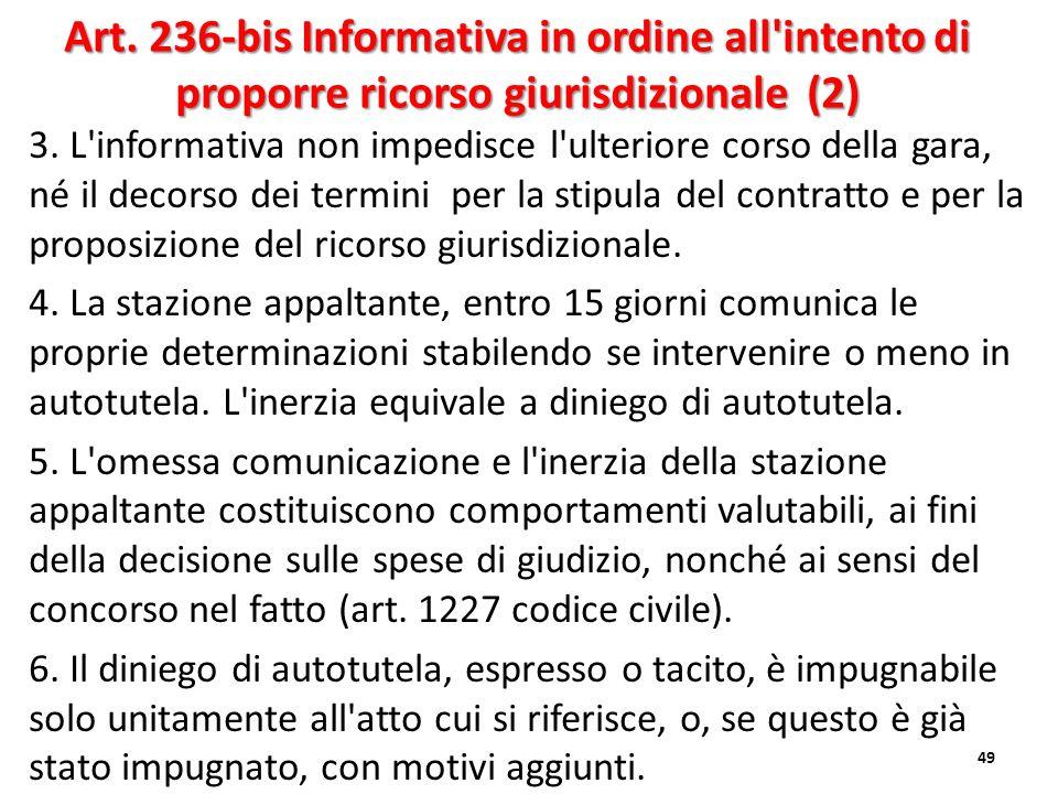 3. L'informativa non impedisce l'ulteriore corso della gara, né il decorso dei termini per la stipula del contratto e per la proposizione del ricorso