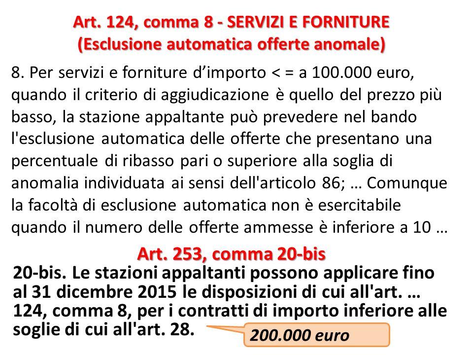 8. Per servizi e forniture dimporto < = a 100.000 euro, quando il criterio di aggiudicazione è quello del prezzo più basso, la stazione appaltante può