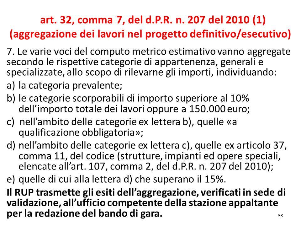 53 art. 32, comma 7, del d.P.R. n. 207 del 2010 (1) (aggregazione dei lavori nel progetto definitivo/esecutivo) 7. Le varie voci del computo metrico e