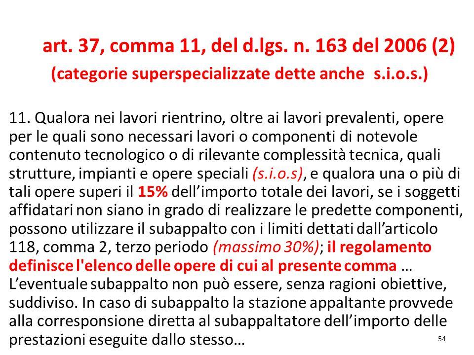 54 art. 37, comma 11, del d.lgs. n. 163 del 2006 (2) (categorie superspecializzate dette anche s.i.o.s.) 11. Qualora nei lavori rientrino, oltre ai la