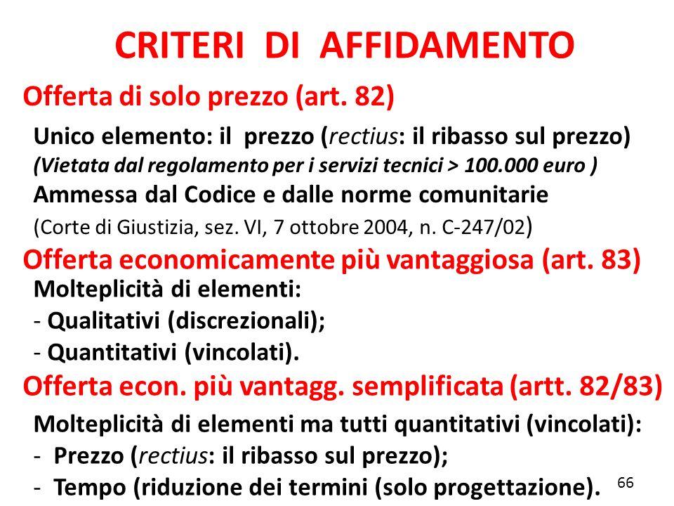 Offerta di solo prezzo (art. 82) CRITERI DI AFFIDAMENTO Offerta economicamente più vantaggiosa (art. 83) 66 Unico elemento: il prezzo (rectius: il rib
