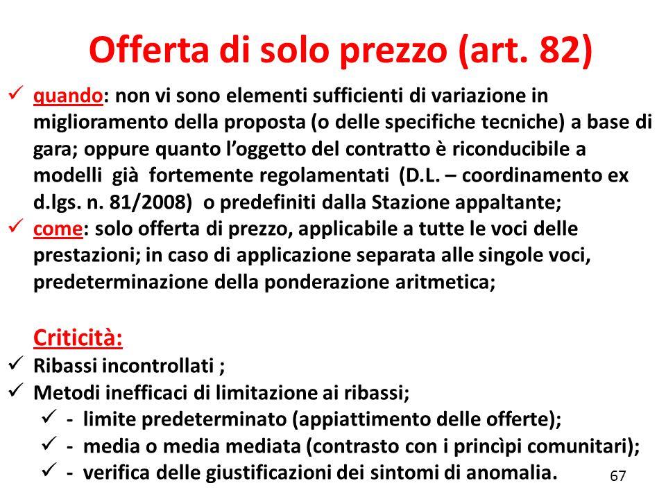 Offerta di solo prezzo (art. 82) 67 quando: non vi sono elementi sufficienti di variazione in miglioramento della proposta (o delle specifiche tecnich