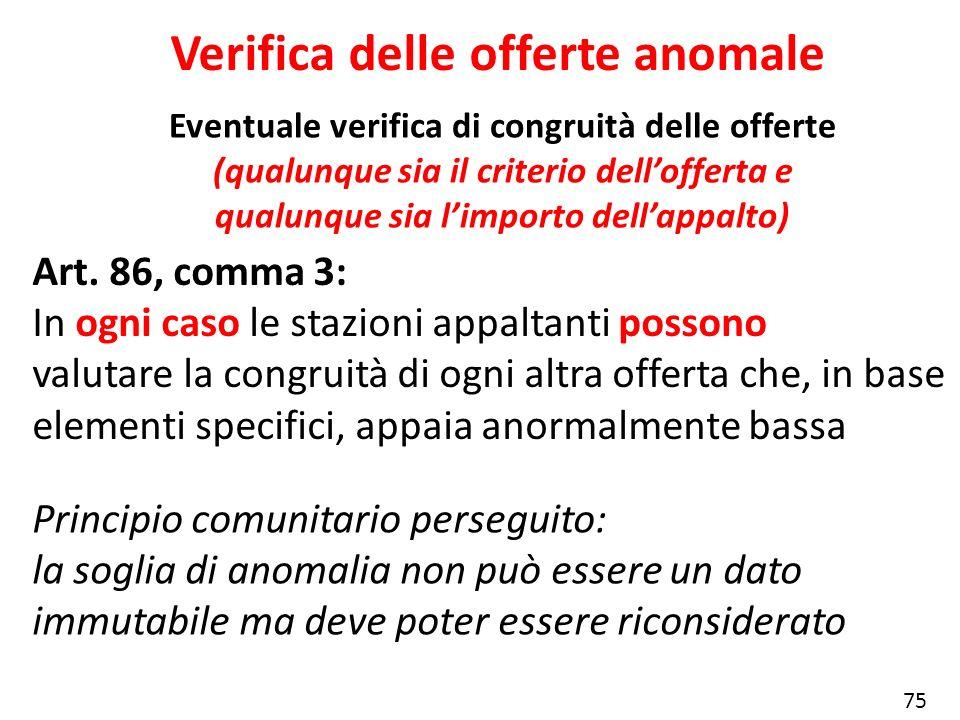 Eventuale verifica di congruità delle offerte (qualunque sia il criterio dellofferta e qualunque sia limporto dellappalto) Verifica delle offerte anom