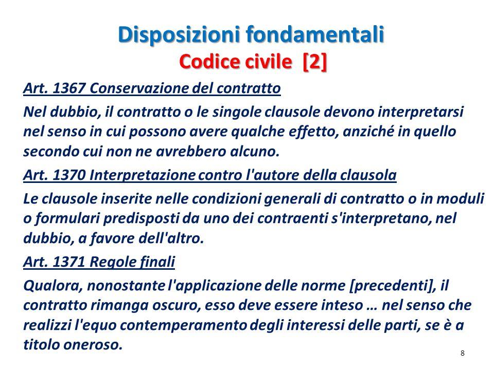 Disposizioni fondamentali Art. 1367 Conservazione del contratto Nel dubbio, il contratto o le singole clausole devono interpretarsi nel senso in cui p