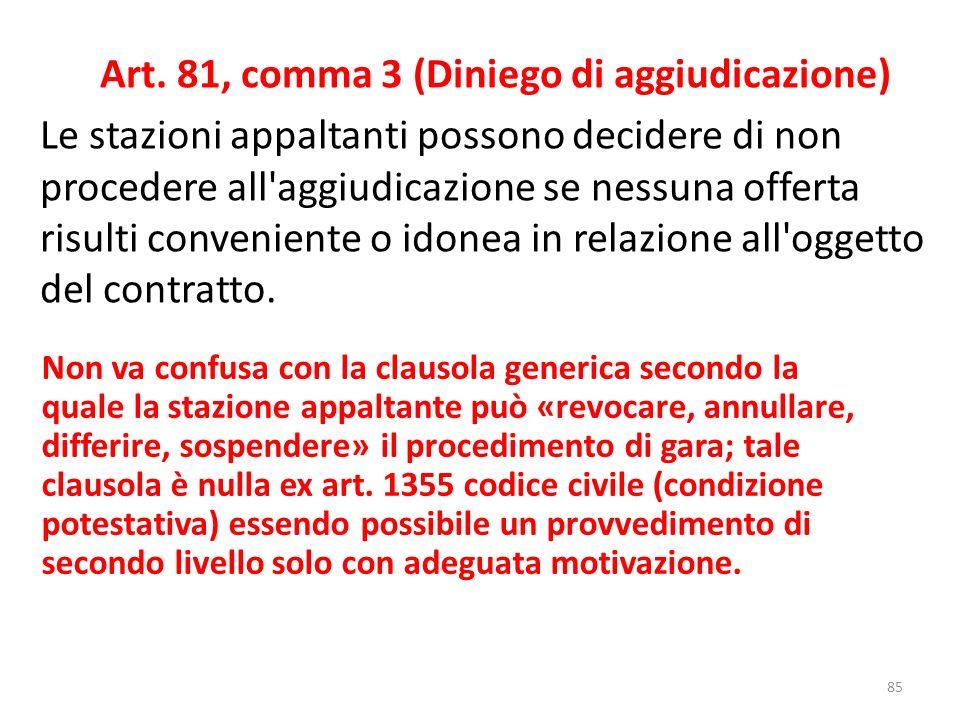 Art. 81, comma 3 (Diniego di aggiudicazione) Le stazioni appaltanti possono decidere di non procedere all'aggiudicazione se nessuna offerta risulti co