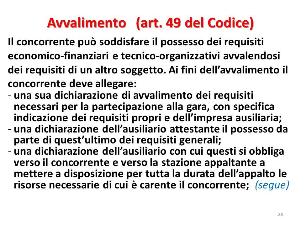 Avvalimento (art. 49 del Codice) 86 Il concorrente può soddisfare il possesso dei requisiti economico-finanziari e tecnico-organizzativi avvalendosi d