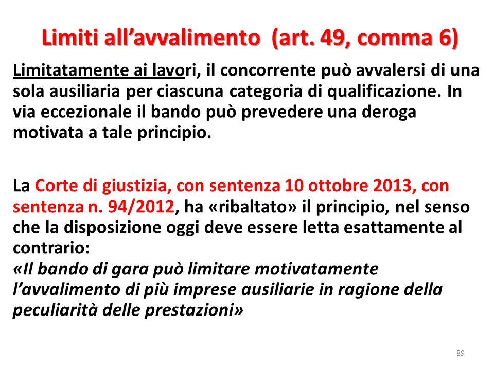 Limiti allavvalimento (art. 49, comma 6) Limiti allavvalimento (art. 49, comma 6) 89 Limitatamente ai lavori, il concorrente può avvalersi di una sola