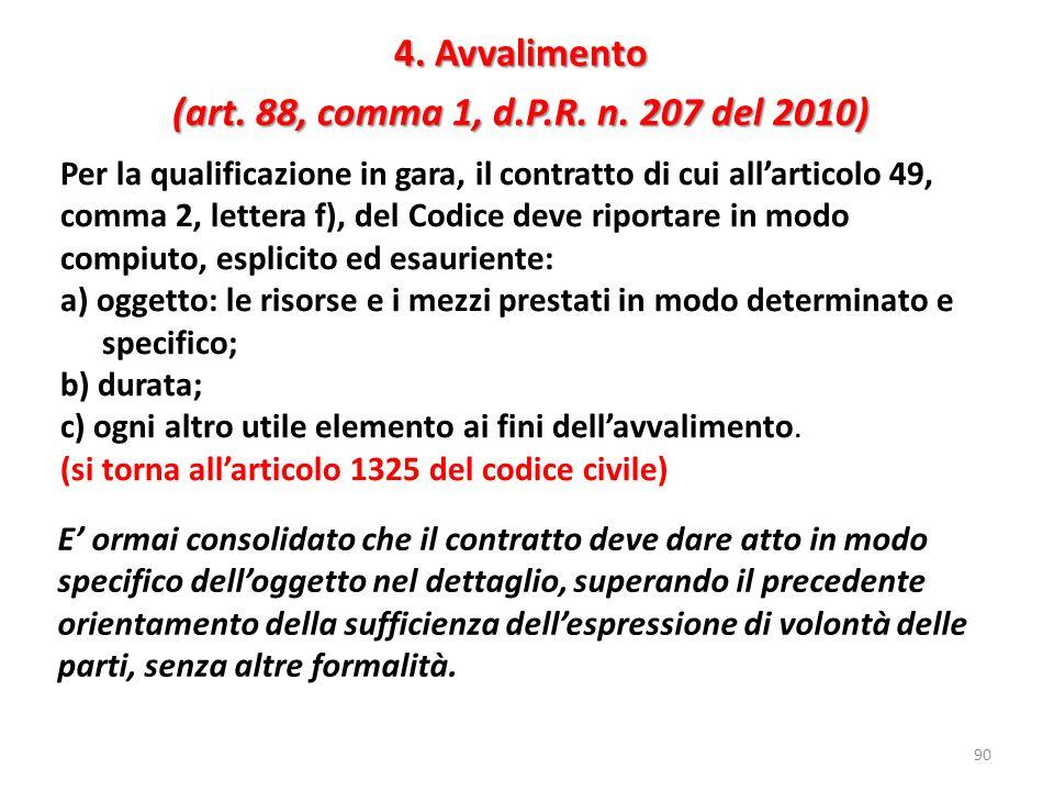4. Avvalimento (art. 88, comma 1, d.P.R. n. 207 del 2010) 90 Per la qualificazione in gara, il contratto di cui allarticolo 49, comma 2, lettera f), d