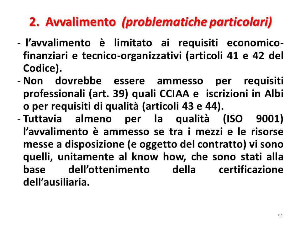 2. Avvalimento (problematiche particolari) 91 - lavvalimento è limitato ai requisiti economico- finanziari e tecnico-organizzativi (articoli 41 e 42 d