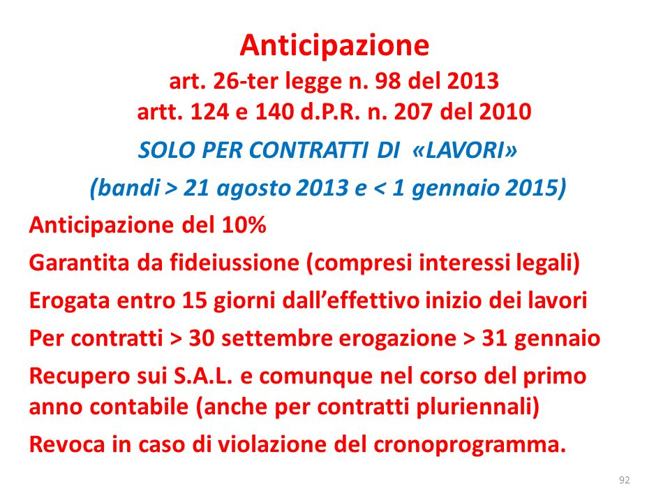 92 Anticipazione art. 26-ter legge n. 98 del 2013 artt. 124 e 140 d.P.R. n. 207 del 2010 SOLO PER CONTRATTI DI «LAVORI» (bandi > 21 agosto 2013 e < 1