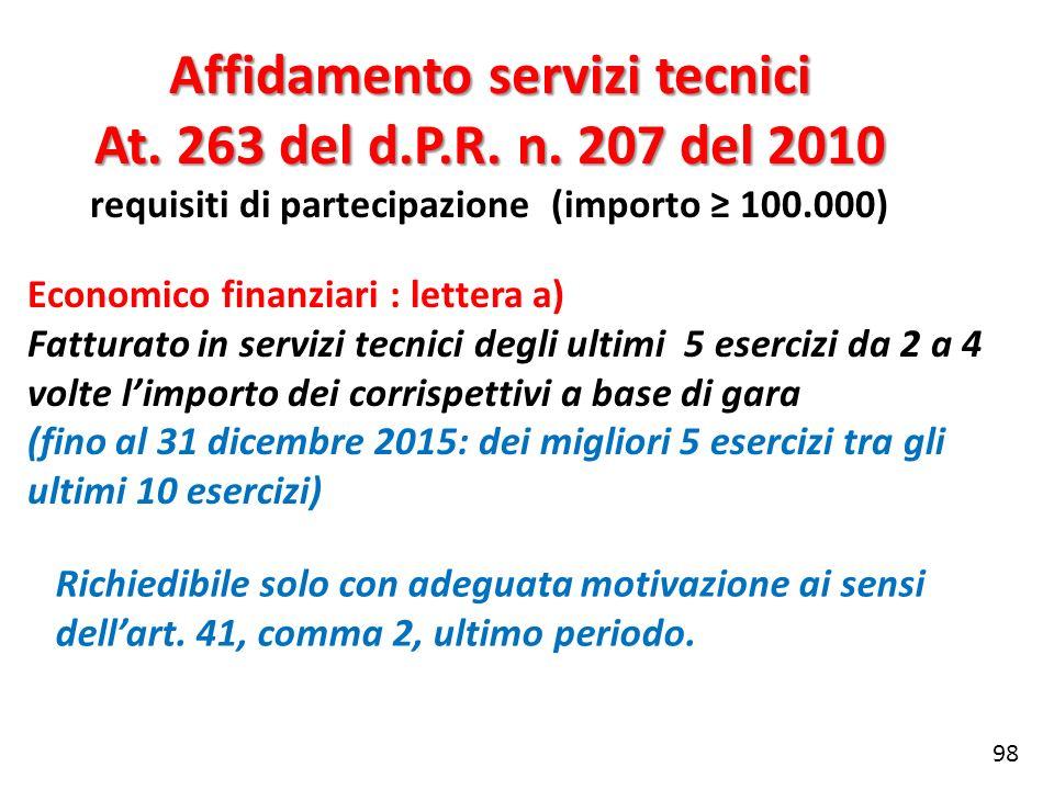 Affidamento servizi tecnici At. 263 del d.P.R. n. 207 del 2010 requisiti di partecipazione (importo 100.000) Economico finanziari : lettera a) Fattura