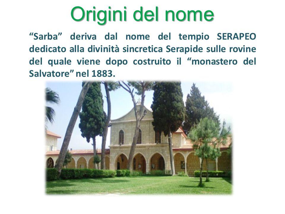Origini del nome Sarba deriva dal nome del tempio SERAPEO dedicato alla divinità sincretica Serapide sulle rovine del quale viene dopo costruito il mo
