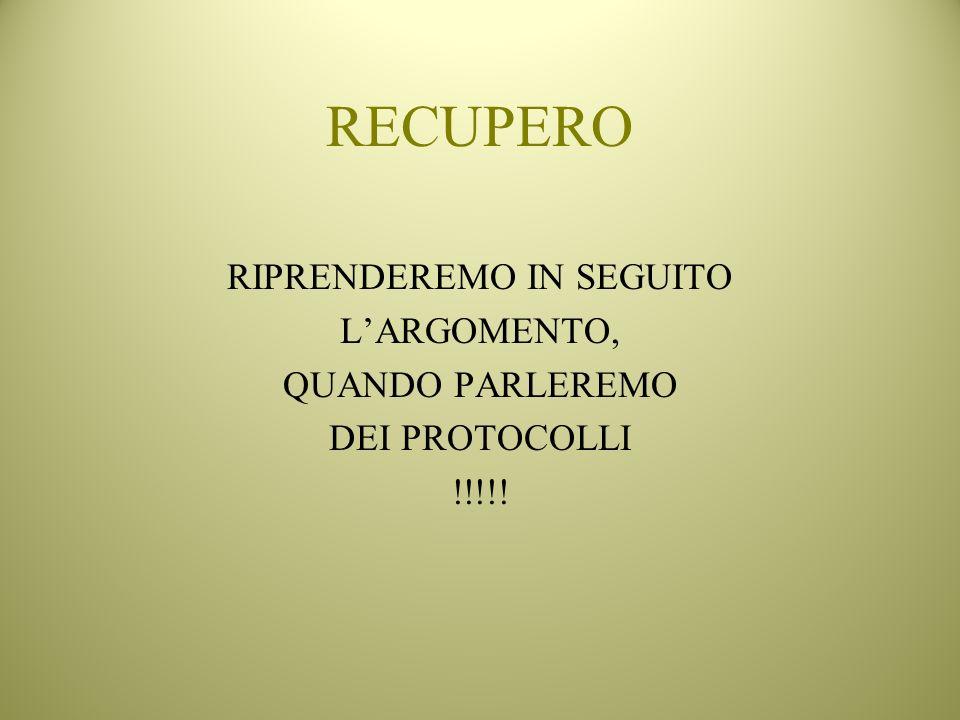RECUPERO RIPRENDEREMO IN SEGUITO LARGOMENTO, QUANDO PARLEREMO DEI PROTOCOLLI !!!!!