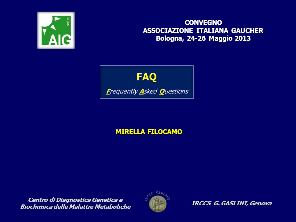 CONVEGNO ASSOCIAZIONE ITALIANA GAUCHER Bologna, 24-26 Maggio 2013 MIRELLA FILOCAMO Centro di Diagnostica Genetica e Biochimica delle Malattie Metaboliche IRCCS G.