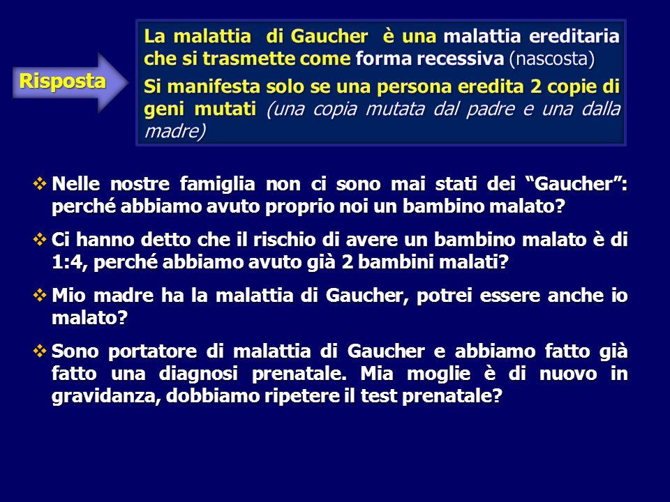 Nelle nostre famiglia non ci sono mai stati dei Gaucher: perché abbiamo avuto proprio noi un bambino malato.