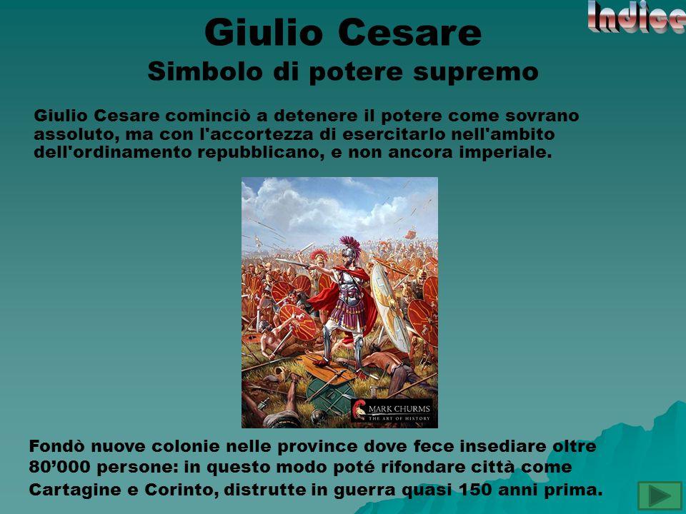 Giulio Cesare Giulio Cesare cominciò a detenere il potere come sovrano assoluto, ma con l'accortezza di esercitarlo nell'ambito dell'ordinamento repub