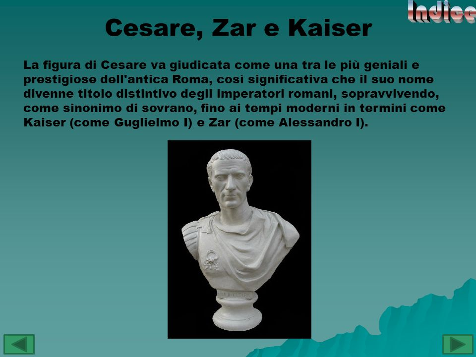 La figura di Cesare va giudicata come una tra le più geniali e prestigiose dell'antica Roma, così significativa che il suo nome divenne titolo distint