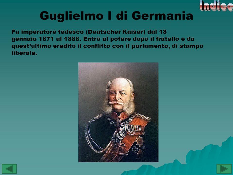 Guglielmo I di Germania Fu imperatore tedesco (Deutscher Kaiser) dal 18 gennaio 1871 al 1888. Entrò al potere dopo il fratello e da questultimo eredit