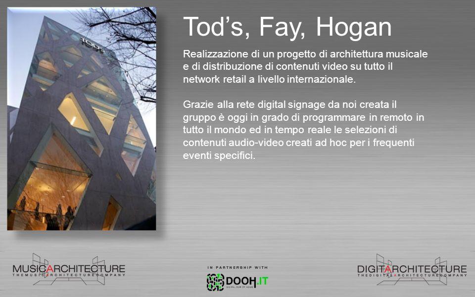 Tods, Fay, Hogan Realizzazione di un progetto di architettura musicale e di distribuzione di contenuti video su tutto il network retail a livello inte
