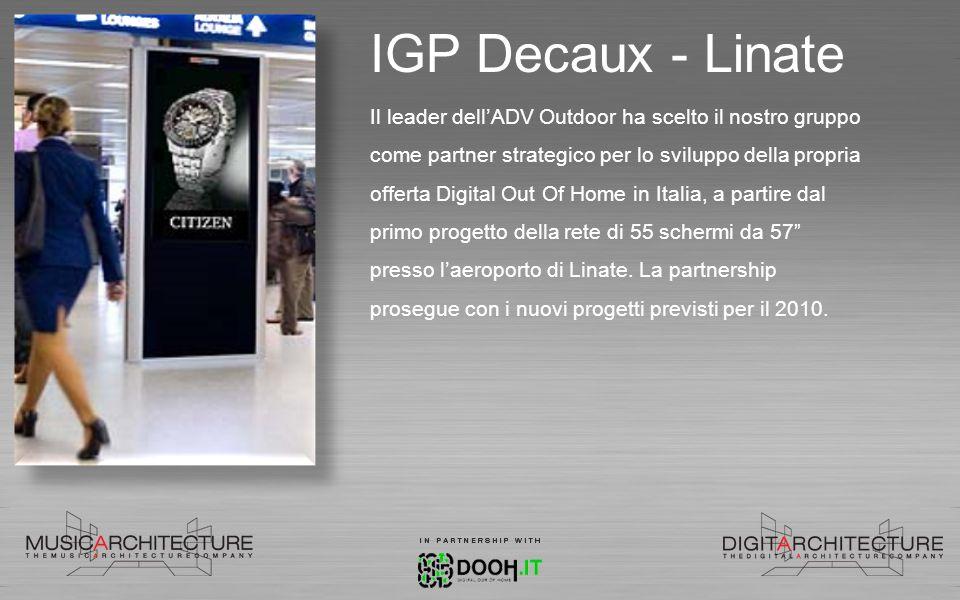 IGP Decaux - Linate Il leader dellADV Outdoor ha scelto il nostro gruppo come partner strategico per lo sviluppo della propria offerta Digital Out Of