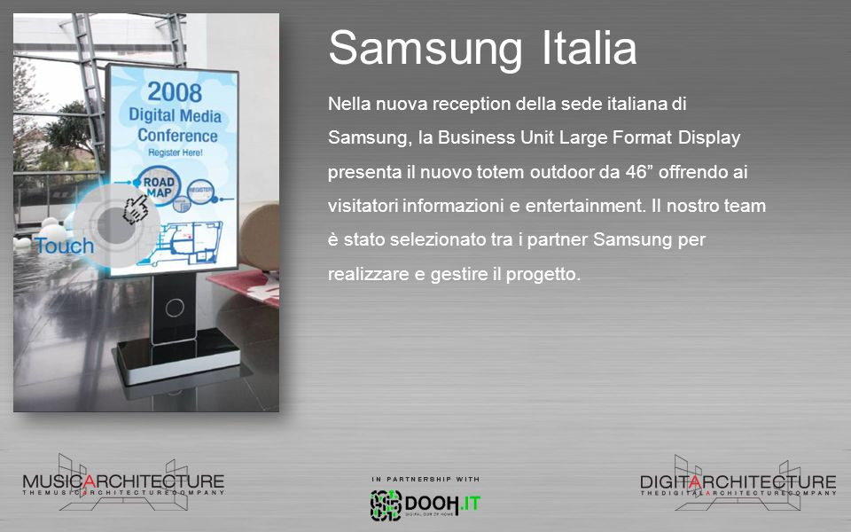 Samsung Italia Nella nuova reception della sede italiana di Samsung, la Business Unit Large Format Display presenta il nuovo totem outdoor da 46 offrendo ai visitatori informazioni e entertainment.