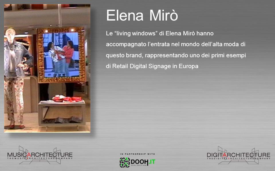 Elena Mirò Le living windows di Elena Mirò hanno accompagnato lentrata nel mondo dellalta moda di questo brand, rappresentando uno dei primi esempi di