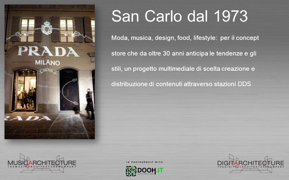 San Carlo dal 1973 Moda, musica, design, food, lifestyle: per il concept store che da oltre 30 anni anticipa le tendenze e gli stili, un progetto mult