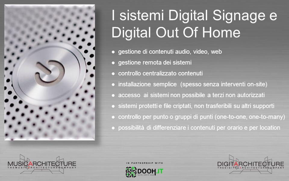 I sistemi Digital Signage e Digital Out Of Home gestione di contenuti audio, video, web gestione remota dei sistemi controllo centralizzato contenuti
