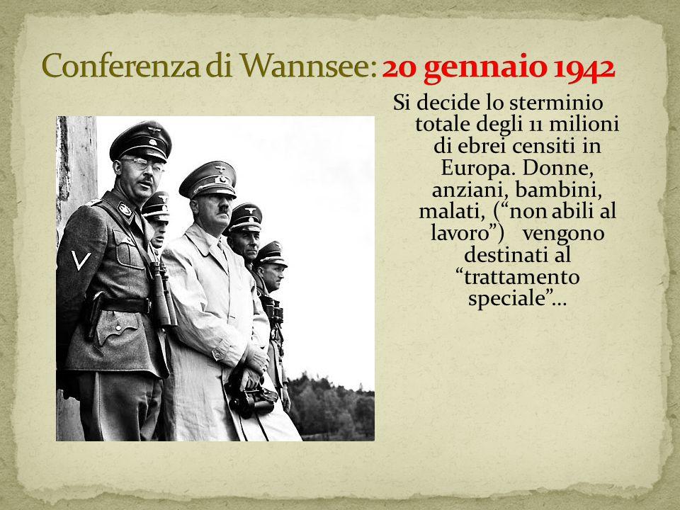 Si decide lo sterminio totale degli 11 milioni di ebrei censiti in Europa. Donne, anziani, bambini, malati, (non abili al lavoro) vengono destinati al
