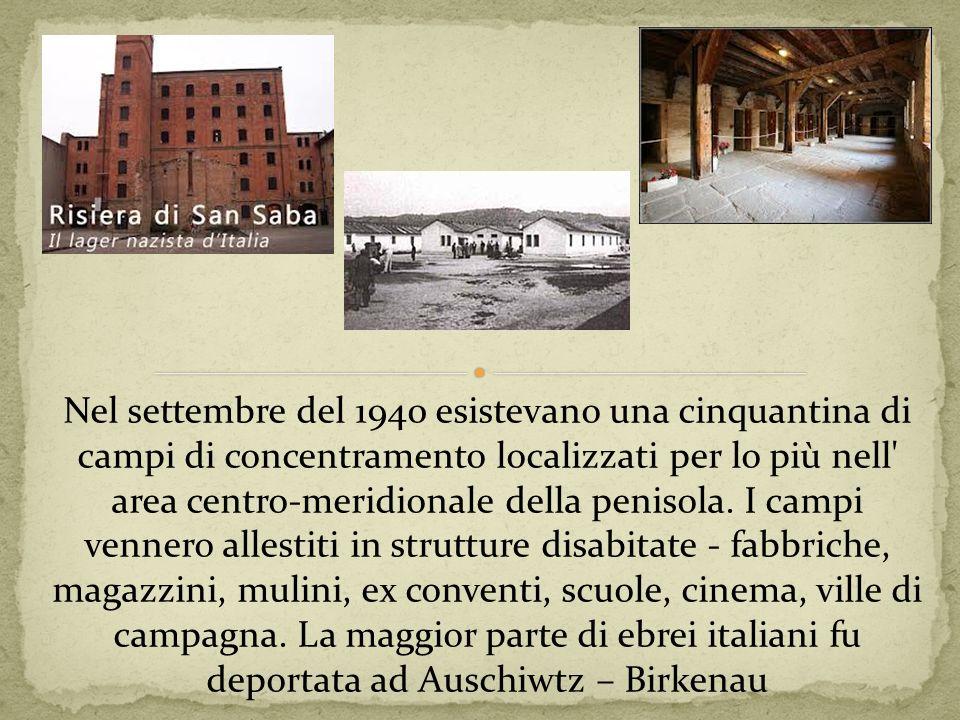 Nel settembre del 1940 esistevano una cinquantina di campi di concentramento localizzati per lo più nell' area centro-meridionale della penisola. I ca