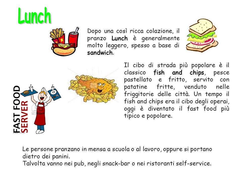 Dopo una così ricca colazione, il pranzo Lunch è generalmente molto leggero, spesso a base di sandwich.