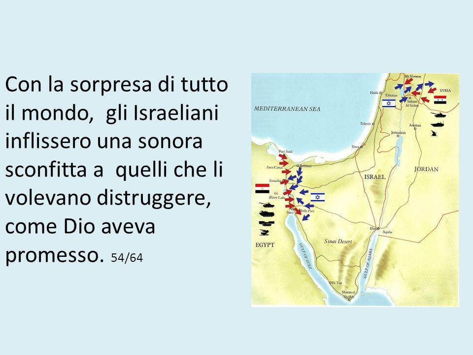 Fu immediatamente invasa da sei nazioni arabe, gli eserciti invasori erano molte volte superiori ai residenti ebrei, e avevano una maggiore capacità i