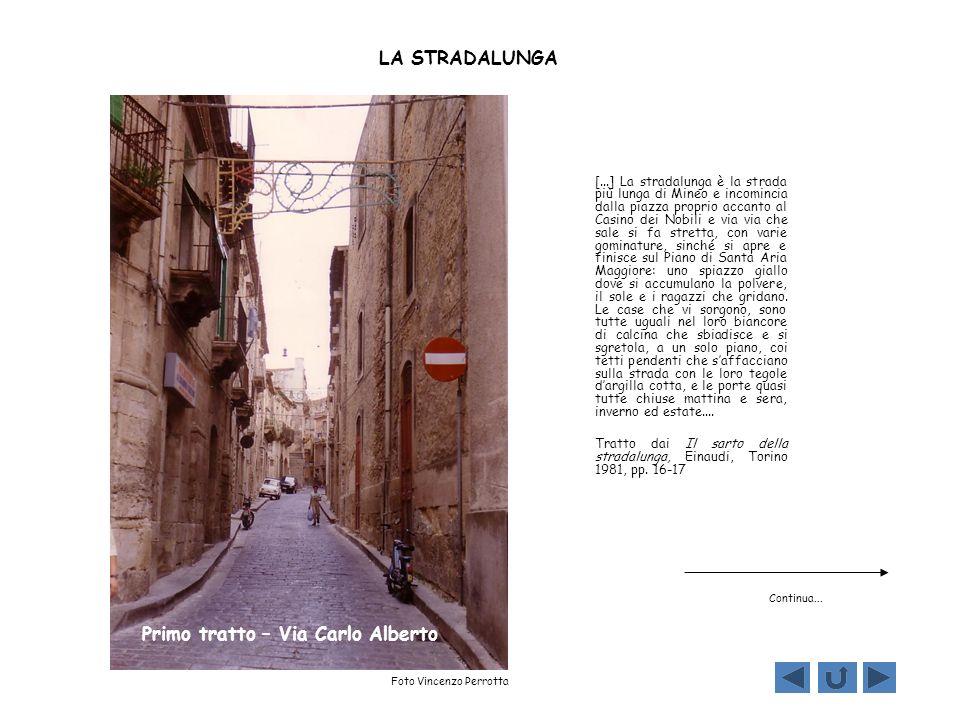 LA STRADALUNGA [...] La stradalunga è la strada più lunga di Mineo e incomincia dalla piazza proprio accanto al Casino dei Nobili e via via che sale s
