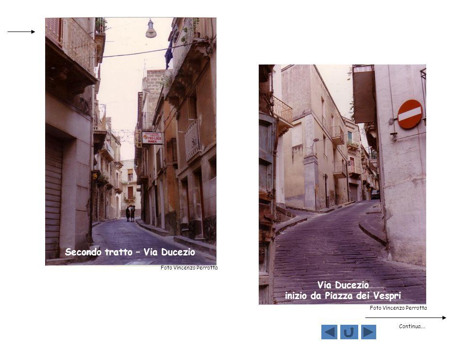 Secondo tratto – Via Ducezio Via Ducezio inizio da Piazza dei Vespri Foto Vincenzo Perrotta Continua...
