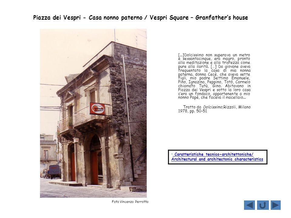 Piazza dei Vespri - Casa nonno paterno / Vespri Square – Granfathers house [...]Dolcissimo non superava un metro e sessantacinque, era magro, pronto a