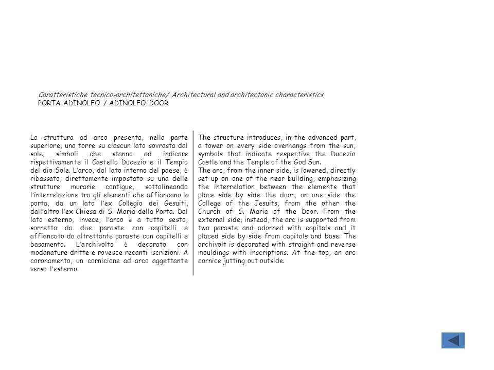 Caratteristiche tecnico-architettoniche/ Architectural and architectonic characteristics PORTA ADINOLFO / ADINOLFO DOOR La struttura ad arco presenta,
