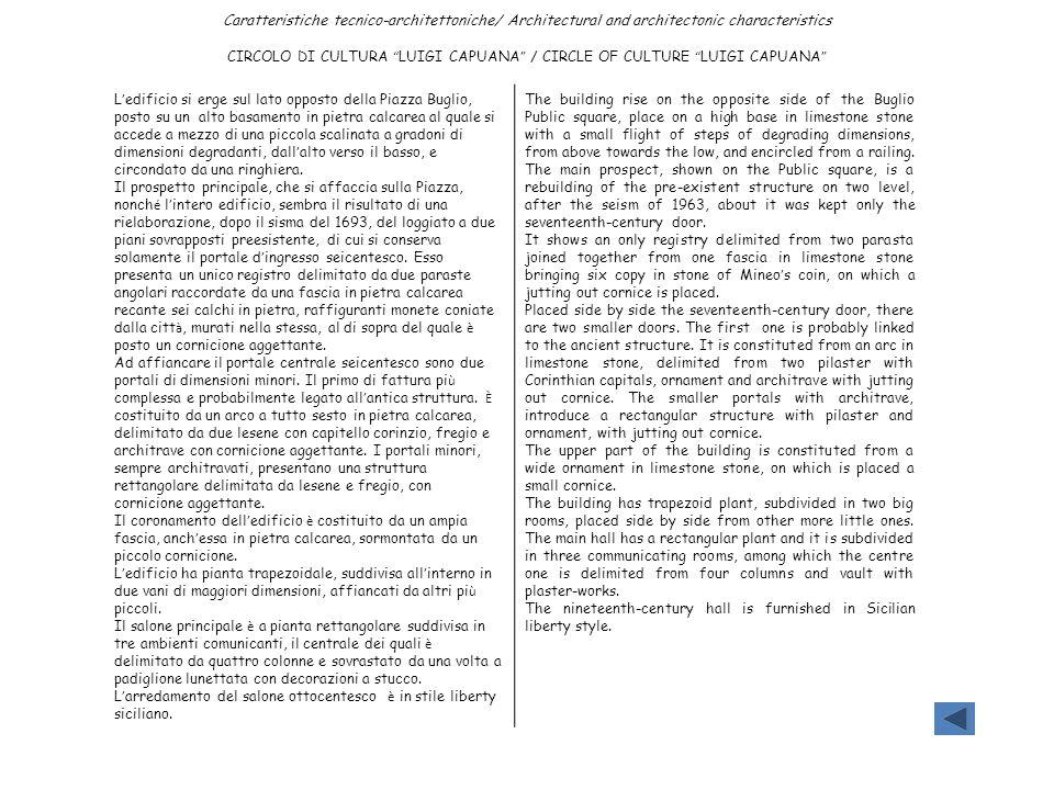 Caratteristiche tecnico-architettoniche/ Architectural and architectonic characteristics CIRCOLO DI CULTURA LUIGI CAPUANA / CIRCLE OF CULTURE LUIGI CA