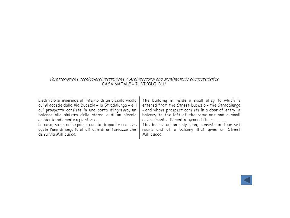 Caratteristiche tecnico-architettoniche / Architectural and architectonic characteristics CASA NATALE – IL VICOLO BLU L edificio si inserisce all inte