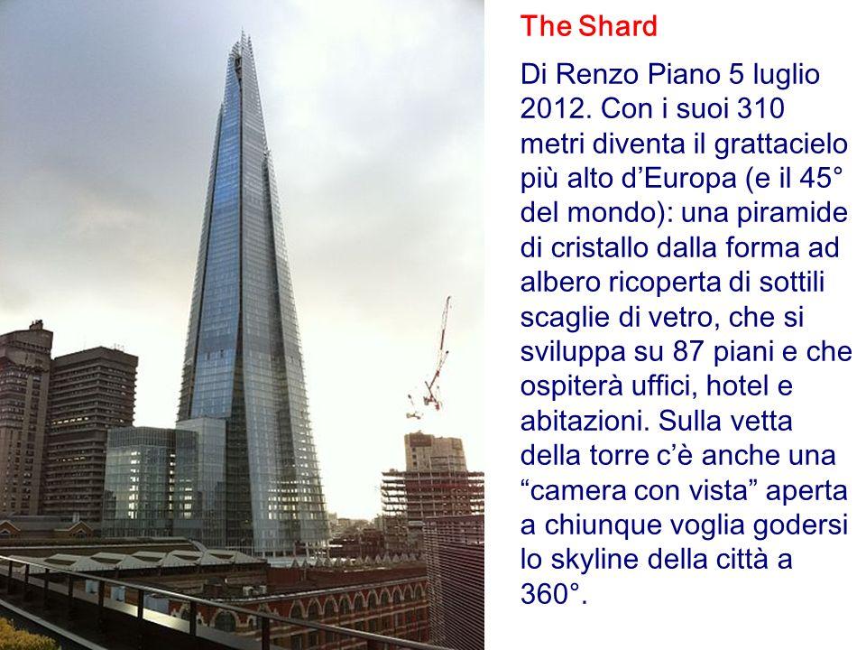 The Shard Di Renzo Piano 5 luglio 2012. Con i suoi 310 metri diventa il grattacielo più alto dEuropa (e il 45° del mondo): una piramide di cristallo d