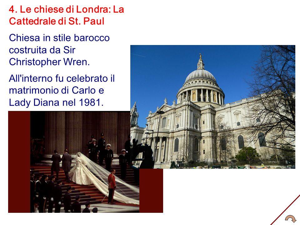 4. Le chiese di Londra: La Cattedrale di St. Paul Chiesa in stile barocco costruita da Sir Christopher Wren. All'interno fu celebrato il matrimonio di
