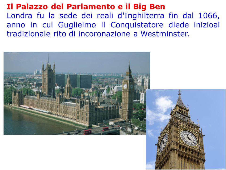 Il Palazzo del Parlamento e il Big Ben Londra fu la sede dei reali d'Inghilterra fin dal 1066, anno in cui Guglielmo il Conquistatore diede inizioal t