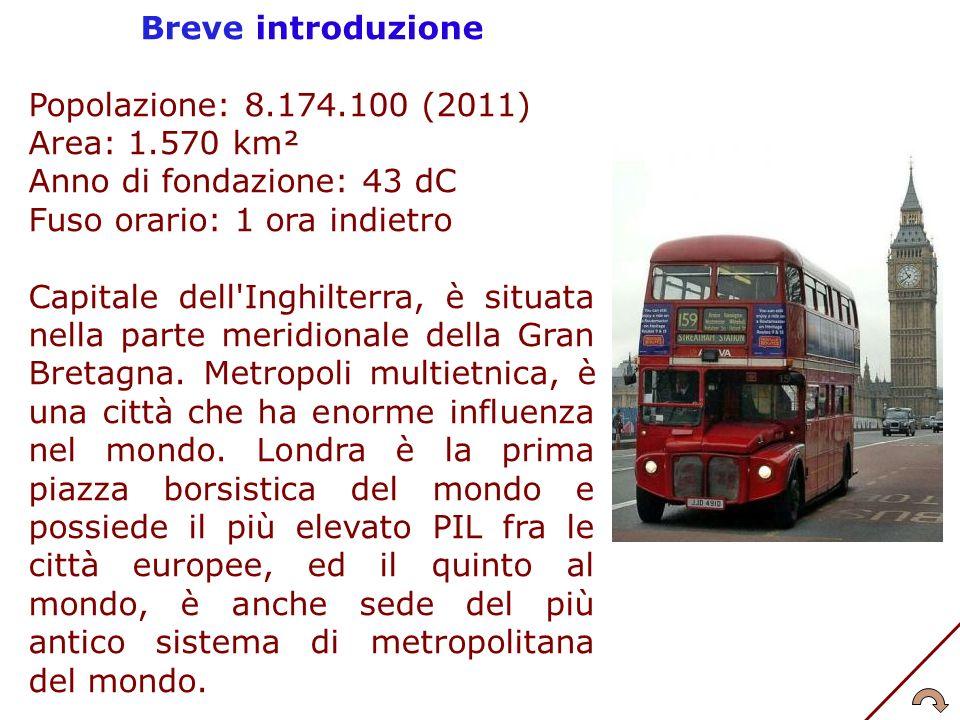 Breve introduzione Popolazione: 8.174.100 (2011) Area: 1.570 km² Anno di fondazione: 43 dC Fuso orario: 1 ora indietro Capitale dell'Inghilterra, è si