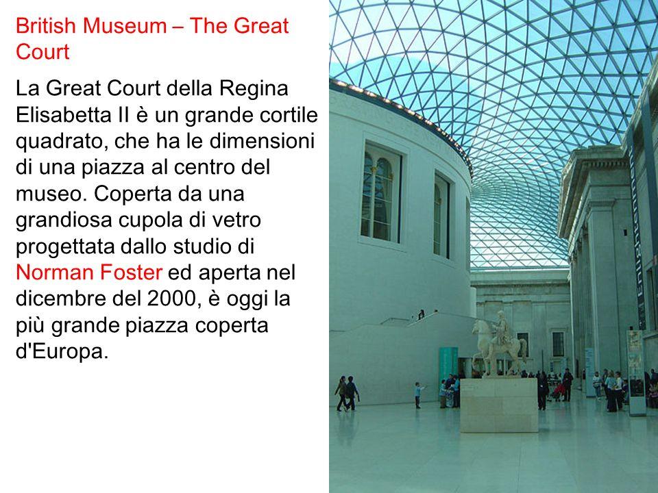 British Museum – The Great Court La Great Court della Regina Elisabetta II è un grande cortile quadrato, che ha le dimensioni di una piazza al centro