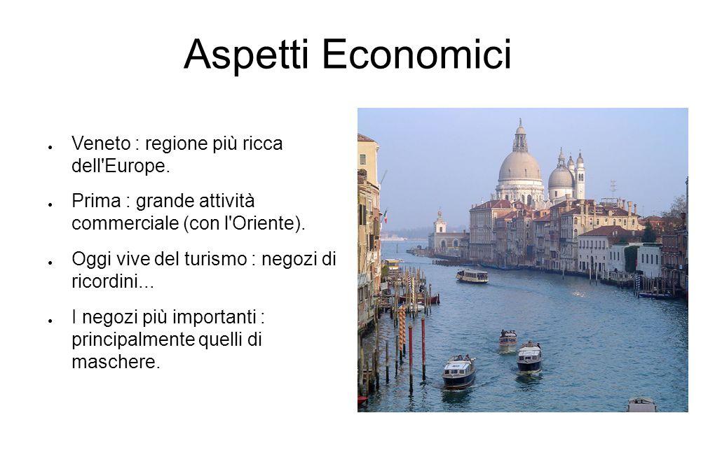Veneto : regione più ricca dell'Europe. Prima : grande attività commerciale (con l'Oriente). Oggi vive del turismo : negozi di ricordini... I negozi p