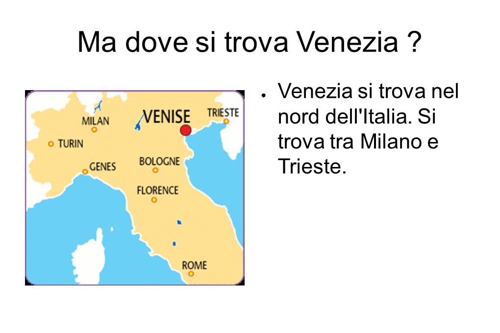 Ma dove si trova Venezia ? Venezia si trova nel nord dell'Italia. Si trova tra Milano e Trieste.