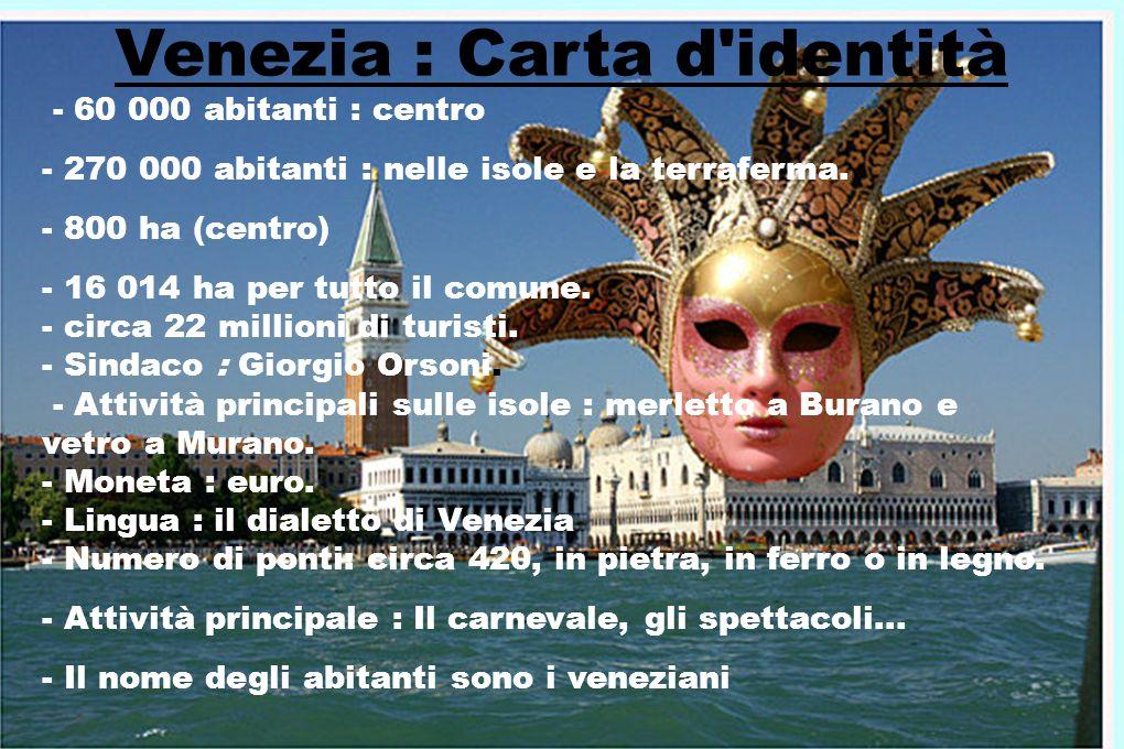 Venezia : Carta d'identità - 60 000 abitanti : centro - 270 000 abitanti : nelle isole e la terraferma. - 800 ha (centro) - 16 014 ha per tutto il com