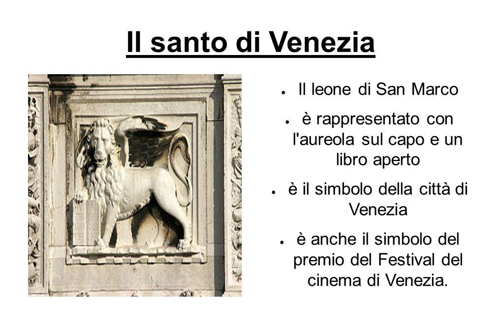 Il santo di Venezia Il leone di San Marco è rappresentato con l'aureola sul capo e un libro aperto è il simbolo della città di Venezia è anche il simb