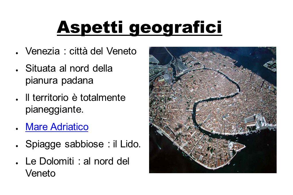 Venezia : città del Veneto Situata al nord della pianura padana ll territorio è totalmente pianeggiante. Mare Adriatico Spiagge sabbiose : il Lido. Le